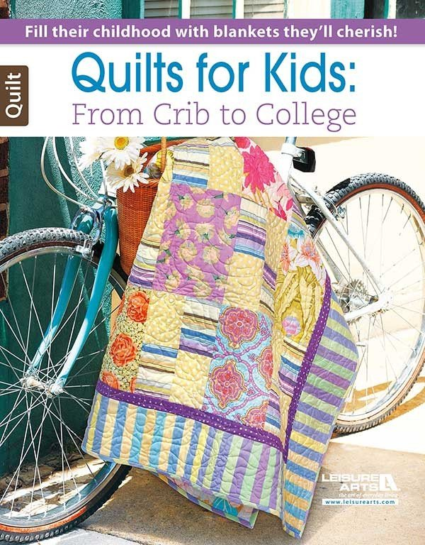 Quilts for Kids from Crib to College By Leisure Arts