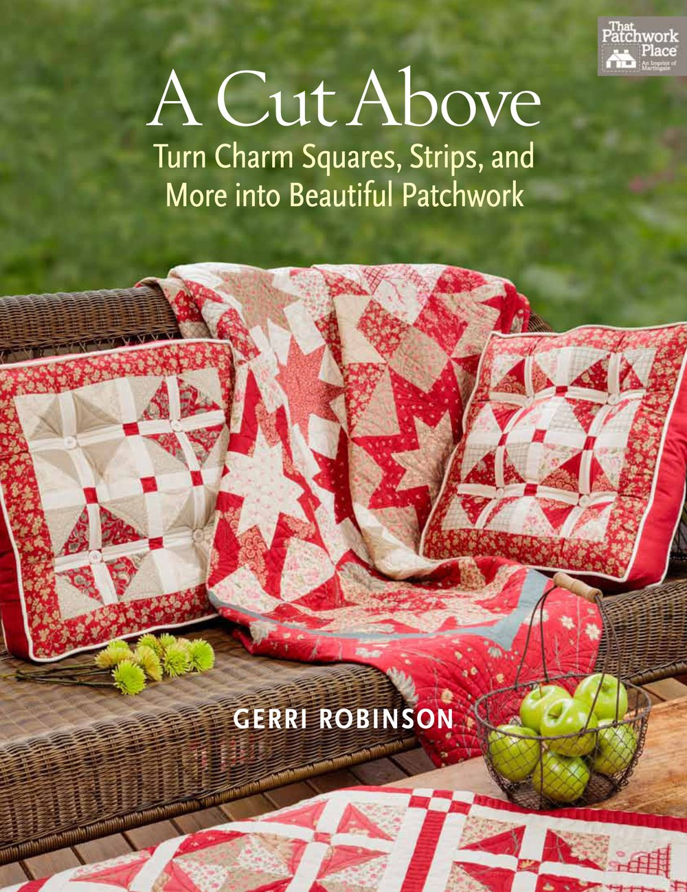A Cut Above Turn Charm Squares Strips and More into Beautiful Patchwork
