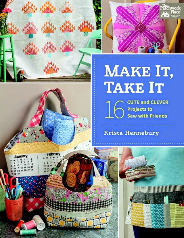 Make It Take It: 16 Cute and Clever Projects to Sew with Friends