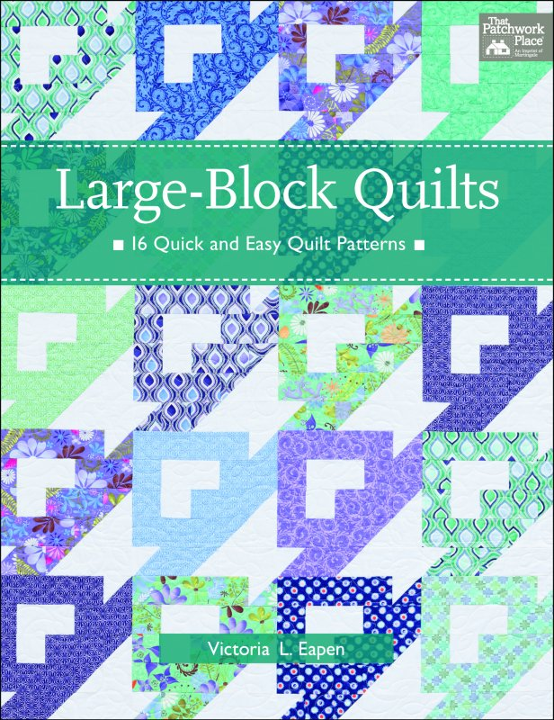 THAT PATCHWORK PLACE QUILT BOOK Large-Block Quilts 16 Quick and Easy Quilt Patterns by Victoria L. Eapen