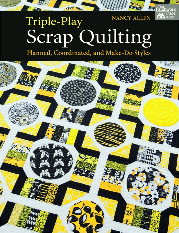 THAT PATCHWORK PLACE QUILT BOOK Triple-Play Scrap Quilting Planned Coordinated and Make-Do Styles by Nancy Allen