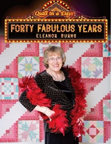Quilt in A Day - Forty Fabulous Years by Eleanor Burns