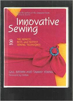 Innovative Sewing: The Newest Best and Fastest Sewing Techniques by Gail Brown and Tammy Young (Hardback)