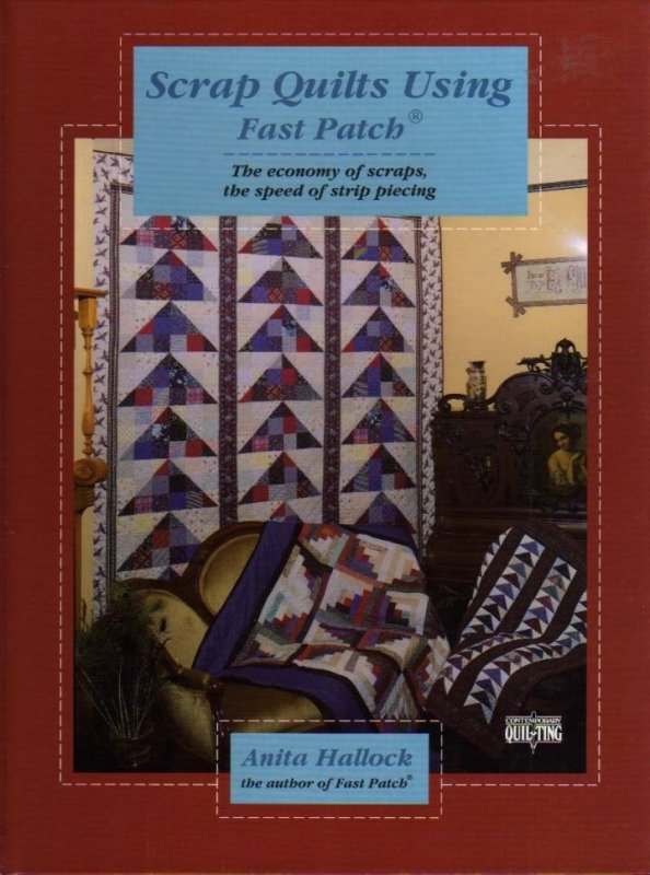 Contemporary Quilting Scrap Quilts Using Fast Patch by Anita Hallock