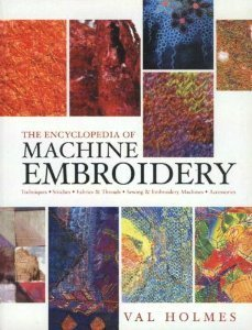 Book The Encyclopedia Of Machine Embroidery Book By Val Holmes Techniques Stitches Fabrics and Threads by Val Holmes
