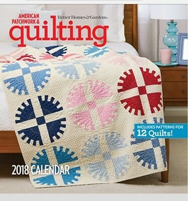 Calendar 2018 Better Homes and Gardens American Patchwork and Quilting 2018 Calendar with Complete Instructions