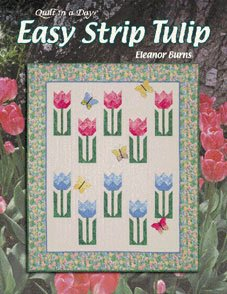 Eleanor Burns Quilt in a Day Book Easy Strip Tulip