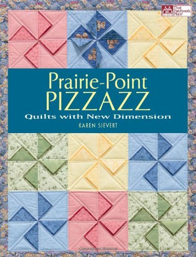 THAT PATCHWORK PLACE QUILT BOOK Prairie-Point Pizzazz: Quilts with New Dimension Paperback by Karen Sievert B1106