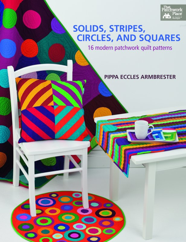 THAT PATCHWORK PLACE QUILT BOOK Solids Stripes Circles and Squares 16 Modern Patchwork Quilt Patterns by Pippa Eccles Armbrester