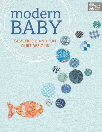 THAT PATCHWORK PLACE QUILT BOOK Modern Baby Easy Fresh and Fun Quilt Designs