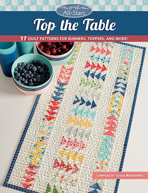Moda All Stars Top The Table 17 Quilt Patterns for Runners, Toppers, and More!