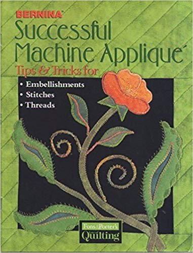 Book Bernina Successful Machine Applique: Tips & Tricks for Embellishments, Stitches, Threads Staple Bound – 2005