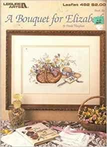 Booklet A BOUQUET FOR ELIZABETH (Counted Cross Stitch Leisure Arts Leaflet 492) Pamphlet ? 1987