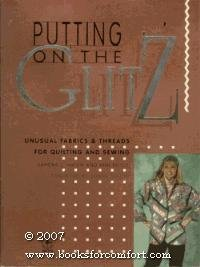 Putting on the Glitz: Unusual Fabrics and Threads for Quilting and Sewing (Creative machine arts series) Hatch Sandra L.; Boyce Ann