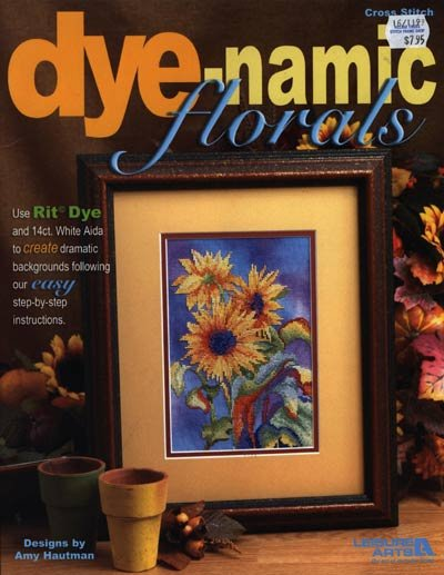Leaflet Leisure Arts: How to  Dye-namic Florals Painting and cross stitch