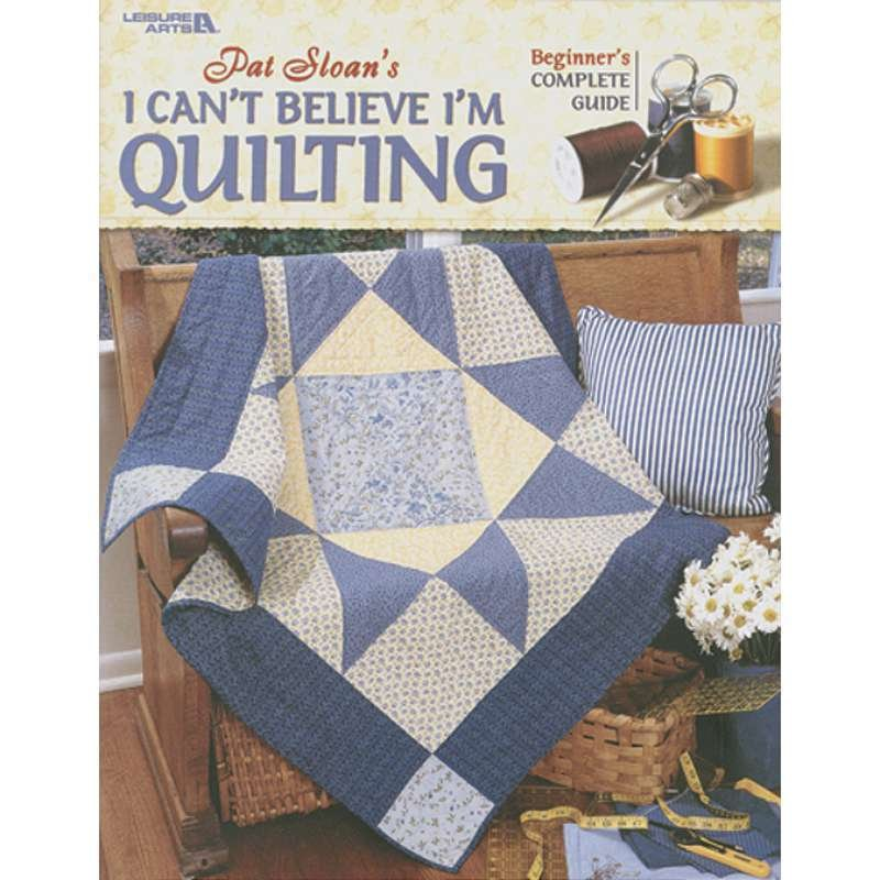 Pat Sloan's I can't Believe I'm quilting Beginner's Complete Guide