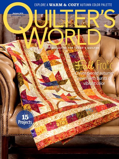 Quilter's World The Magazine For Today's Quilter Volume 38 Issue 3 Fall 2016