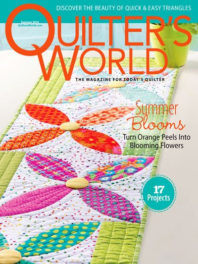 Quilter's World The Magazine For Today's Quilter Volume 38 Issue 2 Summer 2016