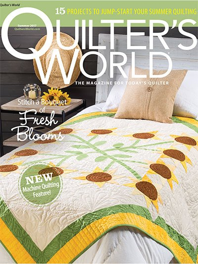 Quilter's World The Magazine For Today's Quilter Volume 39 Issue 2 Summer 2017