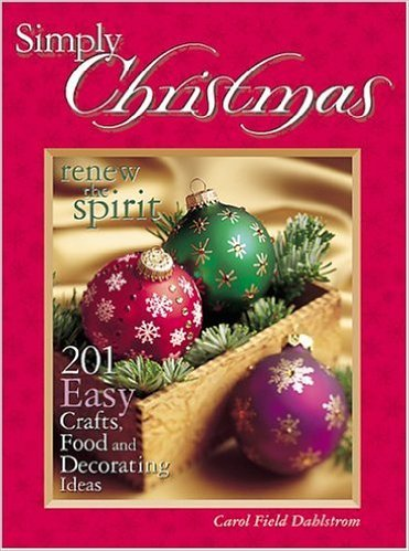 Simply Christmas: 201 Easy Crafts Food and Decorating Ideas Hardcover – July 15 2000 by Carol Dahlstrom (Author)