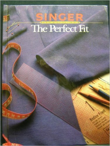 Singer The Perfect Fit (Singer Sewing Reference Library)