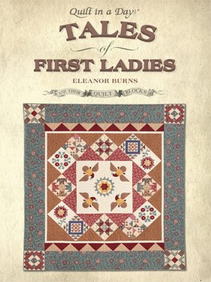Quilt in a Day Quilt Book Tales of First Ladies and Their Quilt Blocks by Eleanor Burns
