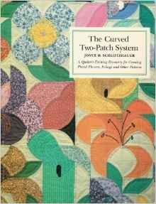 Curved Two Patch System: A Quilt Designer's Exciting Discovery for Creating Pieced Flowers Foliage and Other Patterns