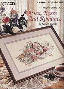 Books Tea, Roses And Romance Cross Stitch Leaflet (Leisure Arts, Book Twenty-One, Leaflet 703) Pamphlet ? 1988