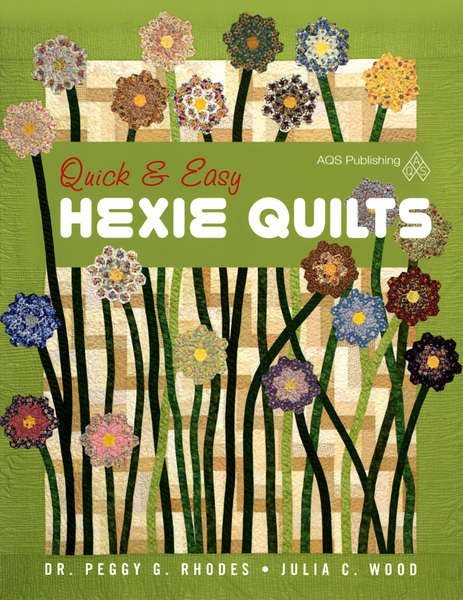 Quick & Easy Hexie Quilts by Dr.Peggy Rhodes & Julia Wood - AQS#1248