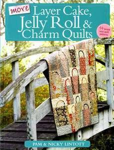 More Layer Cake, Jelly Roll & Charm Quilts by Pam & Nicky Lintott - W0648