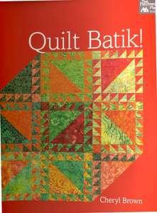 Quilt Batik! by Cheryl Brown - B1141