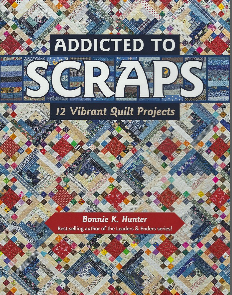 Addicted to Scraps by Bonnie K. Hunter