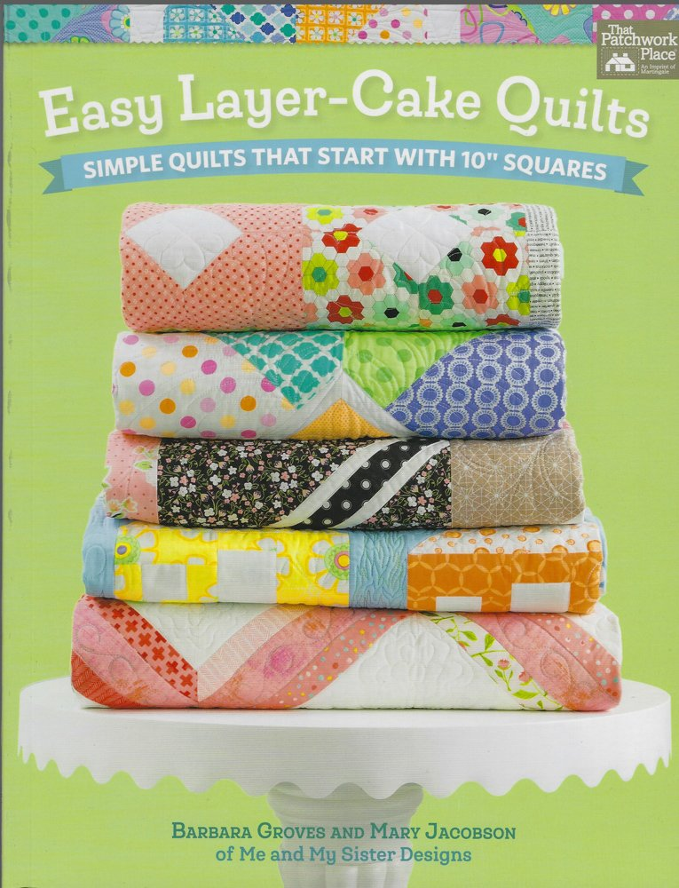 Easy Layer-Cake Quilts by Barbara Groves and Mary Jacobson