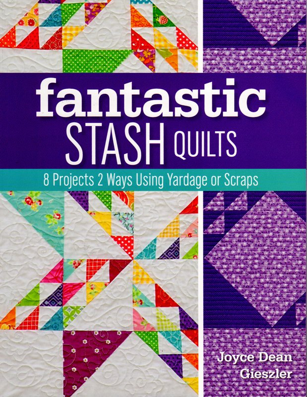 Fantastic Stash Quilts by Joyce Dean Gieszler