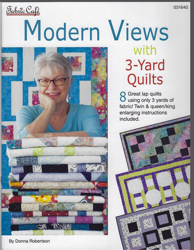 Modern Views with 3-Yard Quilts by Donna Robertson