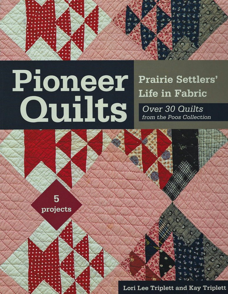 Pioneer Quilts - Prairie Settlers' Life in Fabic by Lori Lee Triplett and Kay Triopett