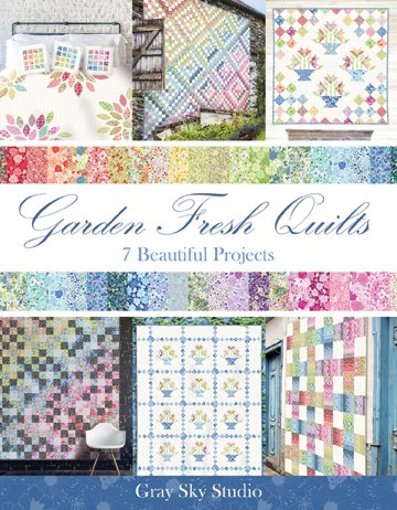Garden Fresh Quilts by Gray Sky Studio