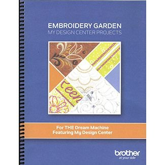 Brother Embroidery Garden - My Design Center Projects Book