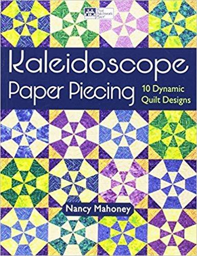 BK Kaleidoscope Paper Piecing10 Dynmaic Quilt Designs by Nancy Mahoney