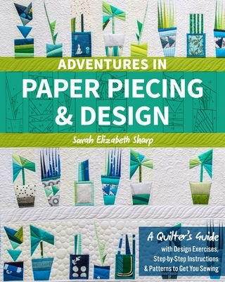 Adventures in Paper Piecing & Design by Sarah Elizabeth Sharp