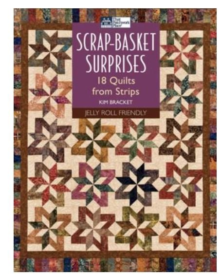 B968, Patchwork Place Scrap Basket Surprise by Kim Bracket 18 Quilts from Strips