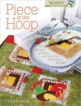 Piece in the Hoop - Nancy Zieman Larisa Bland `