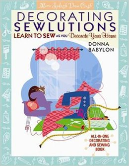 Decorating Sewlutions:  Decorate Your Home as You Learn To Sew by Donna Babylon