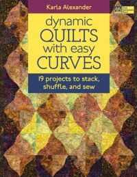 Dynamic Quilts with Easy Curves:  19 Projects to Stack, Shuffle and Sew  by Karla Alexander