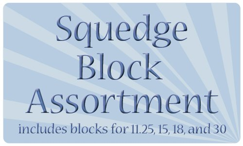 Squedge Block Assortment (11.25, 15, 18, and 30)