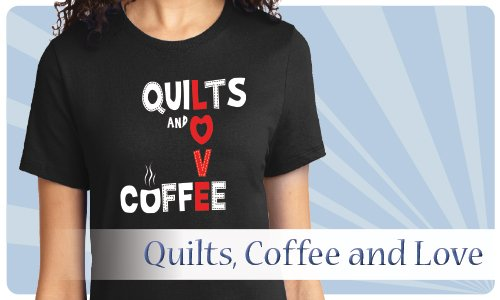 Quilts, Coffee, and Love Tee