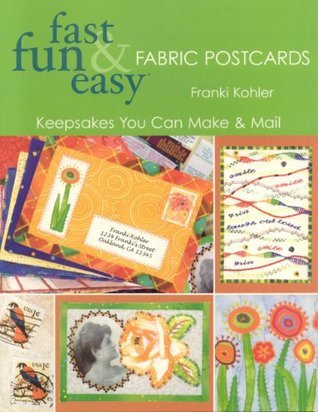 Fast Fun & Easy Fabric Postcards by Franki Kohler