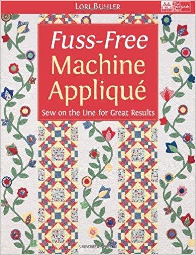 Fuss-Free Machine Applique by Lori Buhler