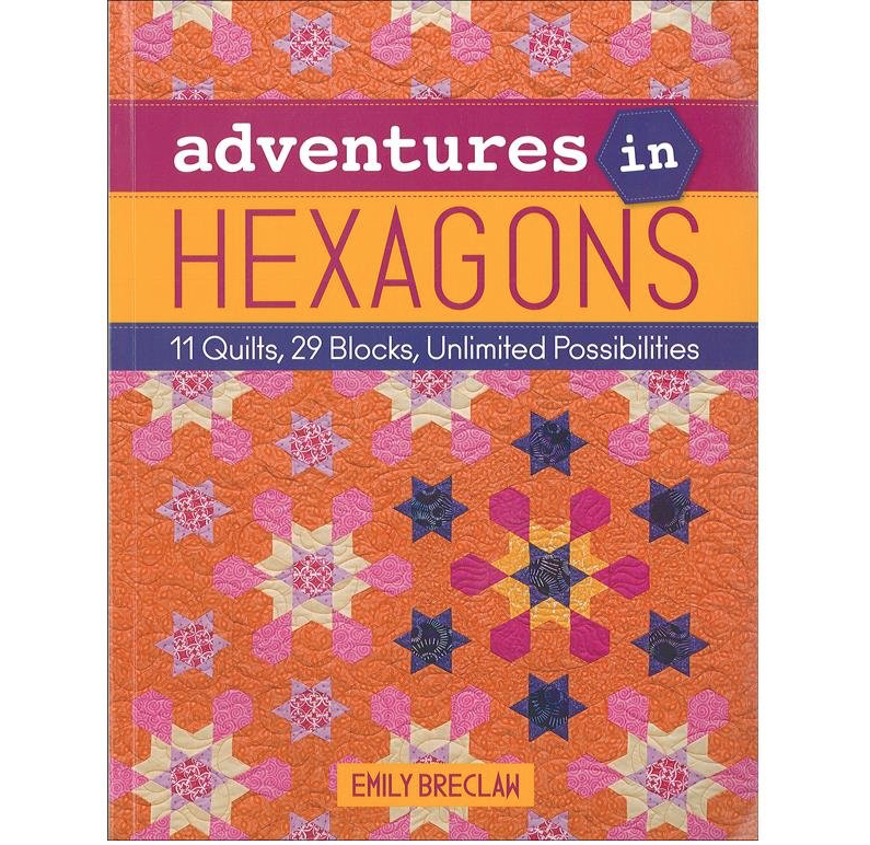 Adventures in Hexagons: 11 Quilts, 29 Blocks, Unlimited Possibilities