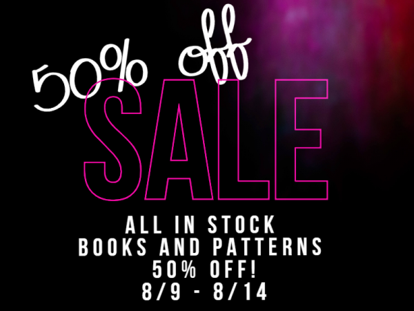 All In-Stock Books and Patterns 50% off! Valid 8/9 - 8/14 In-store and online.  Coupon code for online #book50